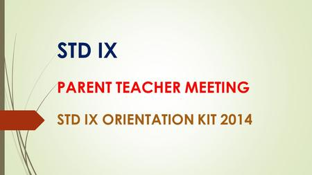 STD IX STD IX ORIENTATION KIT 2014 PARENT TEACHER MEETING.