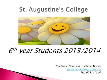 6 th year Students 2013/2014 Guidance Counsellor: Elaine Moore Tel: 058/41140.