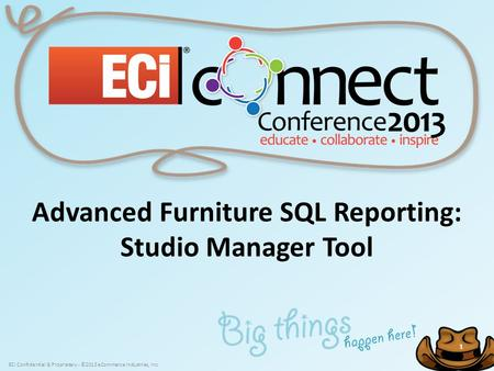 ECi Confidential & Proprietary - ©2013 eCommerce Industries, Inc. 1 1 Advanced Furniture SQL Reporting: Studio Manager Tool.