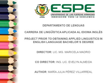 DEPARTAMENTO DE LENGUAS CARRERA DE LINGÜÍSTICA APLICADA AL IDIOMA INGLÉS PROJECT PRIOR TO OBTAINING APPLIED LINGUISTICS IN ENGLISH LANGUAGE BACHELOR´S.