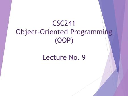 CSC241 Object-Oriented Programming (OOP) Lecture No. 9.