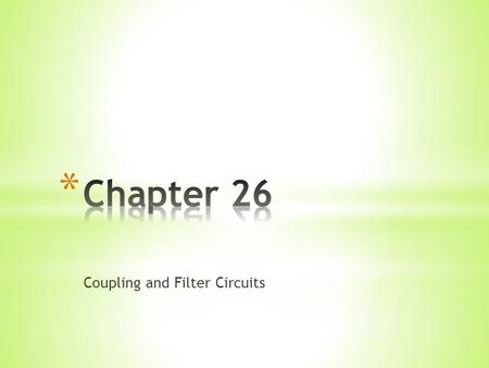 "Coupling and Filter Circuits. Filter –a device that removes or ""filters"" or attenuates unwanted signals, and keeps (and sometimes magnifies) the desired."