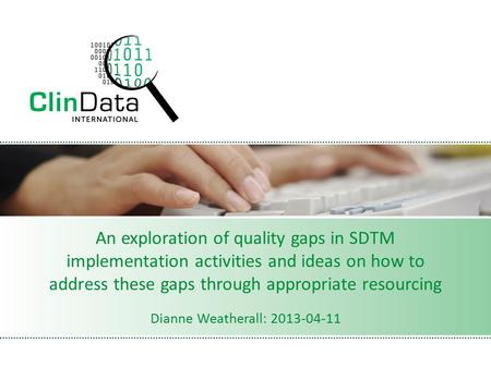 An exploration of quality gaps in SDTM implementation activities and ideas on how to address these gaps through appropriate resourcing Dianne Weatherall: