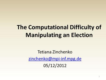 The Computational Difficulty of Manipulating an Election Tetiana Zinchenko 05/12/2012 1.