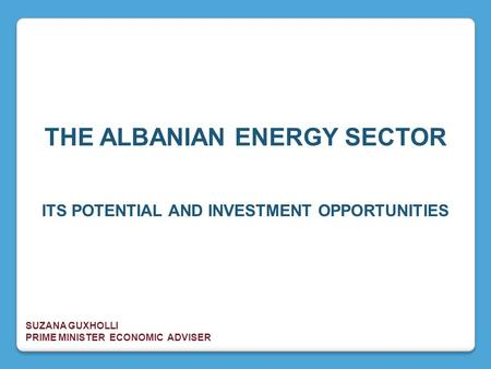 THE ALBANIAN ENERGY SECTOR ITS POTENTIAL AND INVESTMENT OPPORTUNITIES