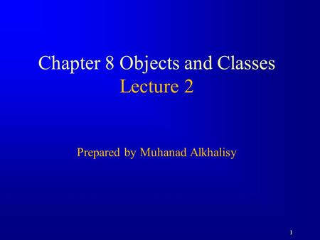 1 Chapter 8 Objects and Classes Lecture 2 Prepared by Muhanad Alkhalisy.