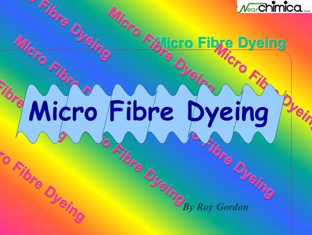 Micro Fibre Dyeing By Roy Gordon. Dyeing 1 Key Issues The 2 most important factors in dyeing polyester microfibres. Build-up properties. Washfastness.