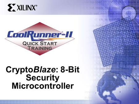 CryptoBlaze: 8-Bit Security Microcontroller. Quick Start Training Agenda What is CryptoBlaze? KryptoKit GF(2 m ) Multiplier Customize CryptoBlaze Attacks.