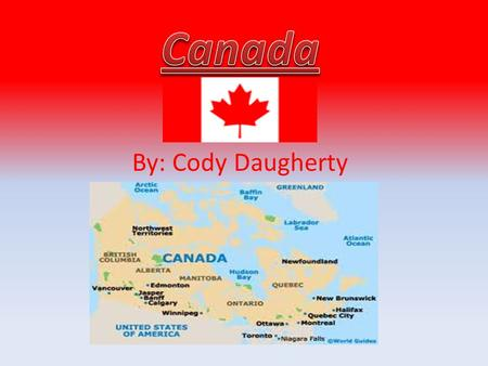 By: Cody Daugherty. General Information Canada consists of 10 provinces and 3 territories. Located in the northern part of the continent, it extends from.
