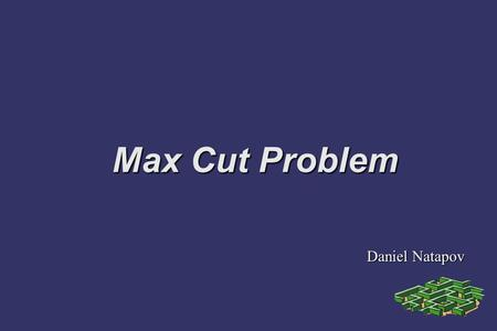 Max Cut Problem Daniel Natapov Daniel Natapov. Problem Definition  Given an undirected graph G(V,E), find a cut between the vertices, such that the number.