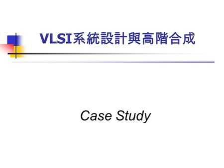 Case Study VLSI 系統設計與高階合成. + + +           + : delay : multiplier: adder … + + + + + … + … … FIR Filter tap=4 IIR Case - Filter (1/8)