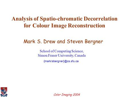Color Imaging 2004 1 Analysis of Spatio-chromatic Decorrelation for Colour Image Reconstruction Mark S. Drew and Steven Bergner