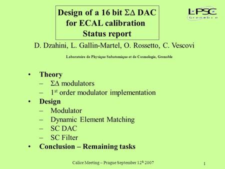 Calice Meeting – Prague September 12 th 2007 1 Design of a 16 bit  DAC for ECAL calibration Status report D. Dzahini, L. Gallin-Martel, O. Rossetto,