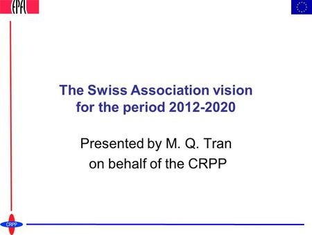 The Swiss Association vision for the period 2012-2020 Presented by M. Q. Tran on behalf of the CRPP.