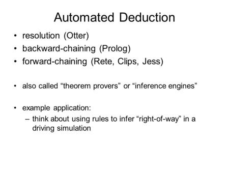Automated Deduction resolution (Otter) backward-chaining (Prolog)
