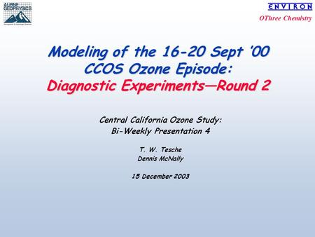 OThree Chemistry Modeling of the 16-20 Sept '00 CCOS Ozone Episode: Diagnostic Experiments—Round 2 Central California Ozone Study: Bi-Weekly Presentation.