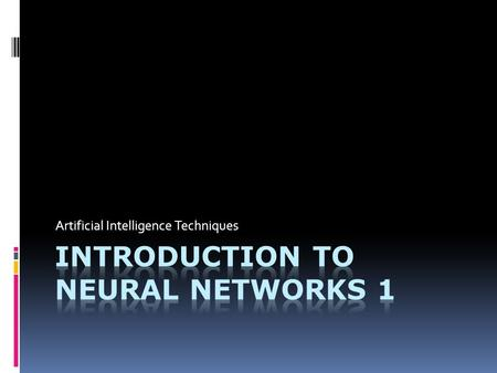 Artificial Intelligence Techniques. Aims: Section fundamental theory and practical applications of artificial neural networks.