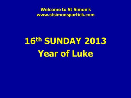 Welcome to St Simon's www.stsimonspartick.com 16 th SUNDAY 2013 Year of Luke.