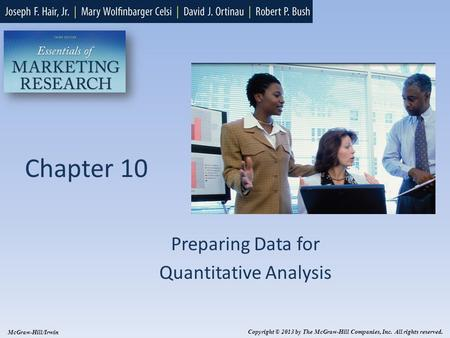 Chapter 10 Preparing Data for Quantitative Analysis Copyright © 2013 by The McGraw-Hill Companies, Inc. All rights reserved. McGraw-Hill/Irwin.