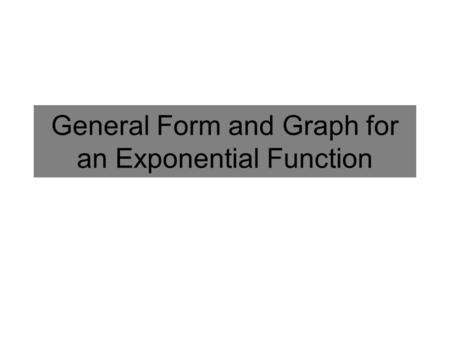 General Form and Graph for an Exponential Function.