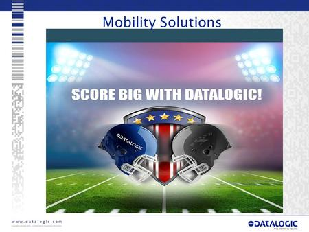 1 Mobility Solutions. Score Big with the Datalogic Playbook for Mobility Solutions WIN CASH TODAY IF YOU CAN LEARN:  Who the MOBILITY DRAFT PICKS are.