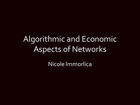Algorithmic and Economic Aspects of Networks Nicole Immorlica.