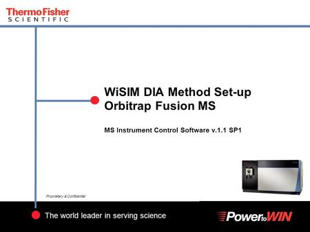 1 The world leader in serving science Proprietary & Confidential WiSIM DIA Method Set-up Orbitrap Fusion MS MS Instrument Control Software v.1.1 SP1.