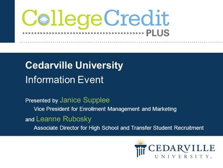 Cedarville University Information Event Presented by Janice Supplee Vice President for Enrollment Management and Marketing and Leanne Rubosky Associate.