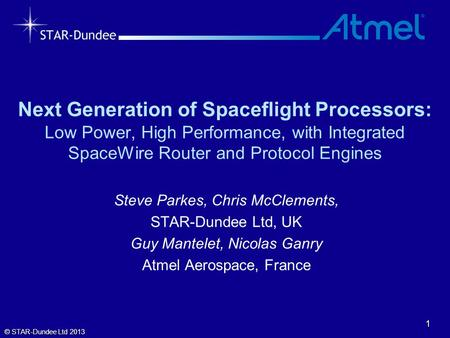 1 Next Generation of Spaceflight Processors: Low Power, High Performance, with Integrated SpaceWire Router and Protocol Engines Steve Parkes, Chris McClements,