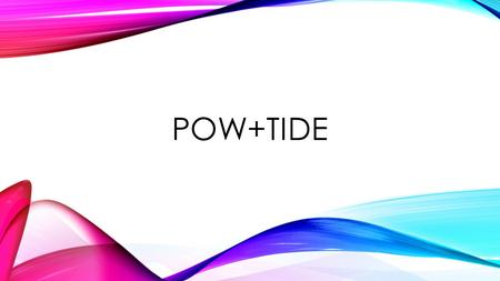 POW+TIDE. POW + TIDE / LL Pull apart prompt Organize my notes Write and say more + T- Topic introduction ID- Important details (3 or more) E- End L- Links.