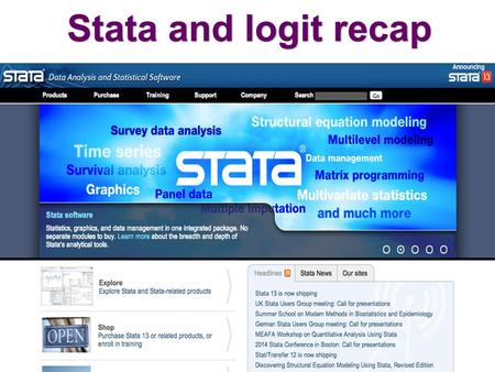 Stata and logit recap. Topics Introduction to Stata – Files / directories – Stata syntax – Useful commands / functions Logistic regression analysis with.