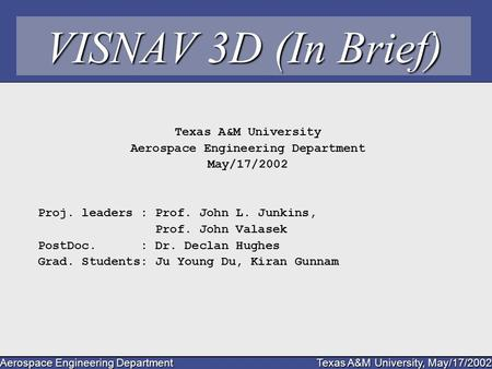 Aerospace Engineering Department Texas A&M University, May/17/2002 VISNAV 3D (In Brief) Texas A&M University Aerospace Engineering Department May/17/2002.