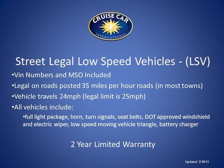 Street Legal Low Speed Vehicles - (LSV) Vin Numbers and MSO Included Legal on roads posted 35 miles per hour roads (in most towns) Vehicle travels 24mph.