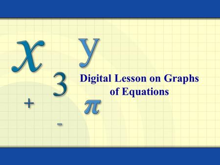 Digital Lesson on Graphs of Equations. Copyright © by Houghton Mifflin Company, Inc. All rights reserved. 2 The graph of an equation in two variables.
