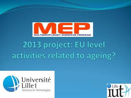 Summary I. Actions implemented before 2012 II. 2012, The European year of active ageing III. Prospective project after 2012.