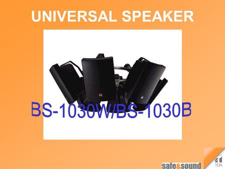 UNIVERSAL SPEAKER BS-1030B. Smoothly Curved Front Panel The speaker's smoothly curved exterior design blends in well with virtually all modern buildings,
