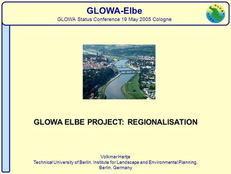 Regionalisation Volkmar Hartje Technical University of Berlin, Institute for Landscape and Environmental Planning, Berlin, Germany GLOWA-Elbe GLOWA Status.