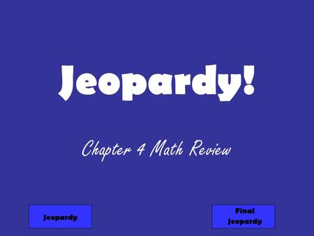 Jeopardy! Chapter 4 Math Review Jeopardy Final Jeopardy.