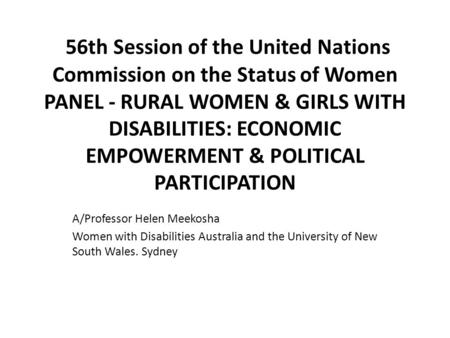 56th Session of the United Nations Commission on the Status of Women PANEL - RURAL WOMEN & GIRLS WITH DISABILITIES: ECONOMIC EMPOWERMENT & POLITICAL PARTICIPATION.
