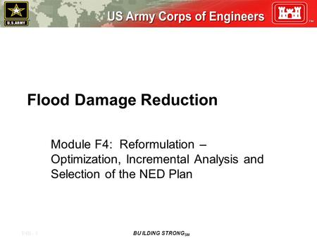 F4B - 1 BU ILDING STRONG SM Flood Damage Reduction Module F4: Reformulation – Optimization, Incremental Analysis and Selection of the NED Plan.