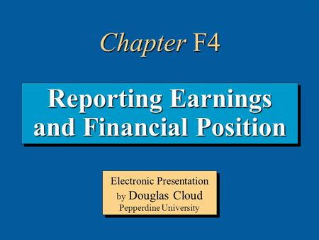 4-1 Reporting Earnings and Financial Position Electronic Presentation by Douglas Cloud Pepperdine University Chapter F4.