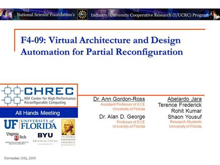 2009 Midyear Workshop F4-09: Virtual Architecture and Design Automation for Partial Reconfiguration All Hands Meeting November 10th, 2009 Dr. Ann Gordon-Ross.