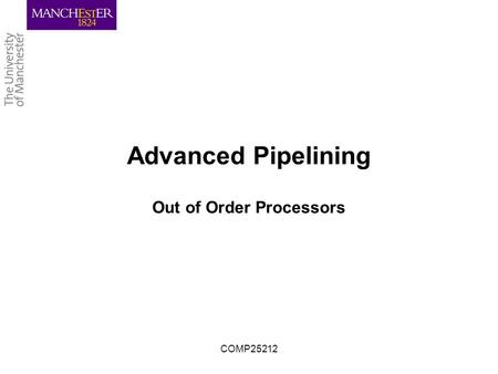 COMP25212 Advanced Pipelining Out of Order Processors.