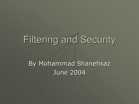 Filtering and Security By Mohammad Shanehsaz June 2004.