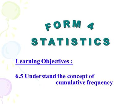 Learning Objectives : 6.5 Understand the concept of cumulative frequency.