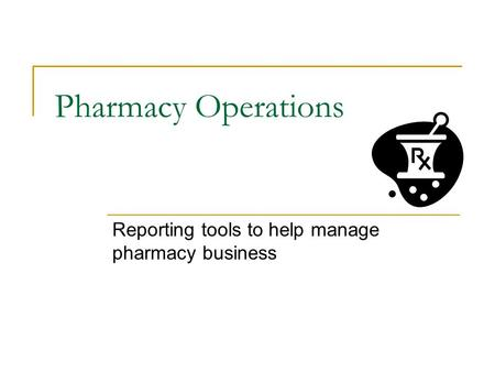 Pharmacy Operations Reporting tools to help manage pharmacy business.
