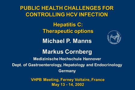 Michael P. Manns Markus Cornberg Medizinische Hochschule Hannover Dept. of Gastroenterology, Hepatology and Endocrinology Germany Hepatitis C: Therapeutic.