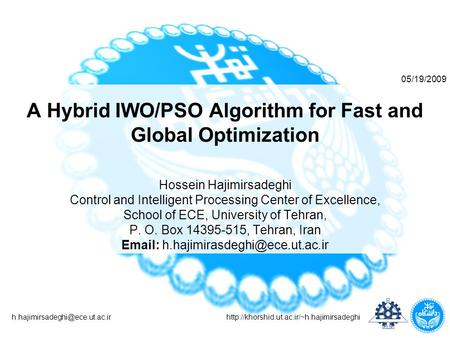 A Hybrid IWO/PSO Algorithm for Fast and Global Optimization Hossein Hajimirsadeghi.