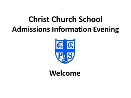 Christ Church School Admissions Information Evening Welcome.