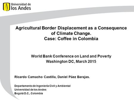 Agricultural Border Displacement as a Consequence of Climate Change. Case: Coffee in Colombia Ricardo Camacho Castilla, Daniel Páez Barajas. Departamento.